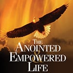The Anointed and Empowered Life