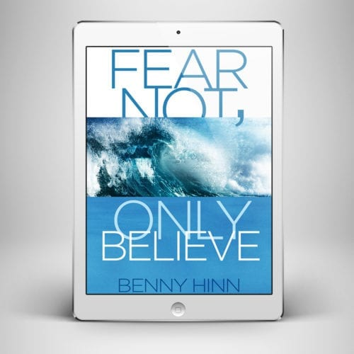 Fear Not Only Believe - Front Cover - Benny Hinn Ministries